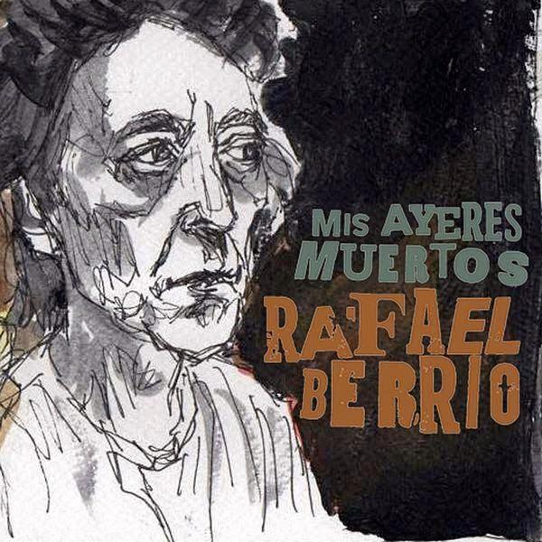Canción Mis ayeres muertos de Rafael Berrio