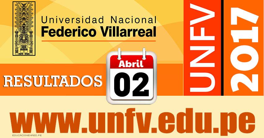 Resultados UNFV 2017 (2 Abril) Ingresantes Examen Admisión Ordinario Universidad Nacional Federico Villarreal - www.unfv.edu.pe