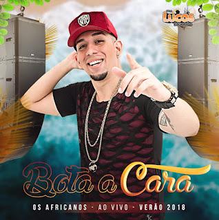 OS AFRICANOS CD VERÃO 2018 (BOTA A CARA )