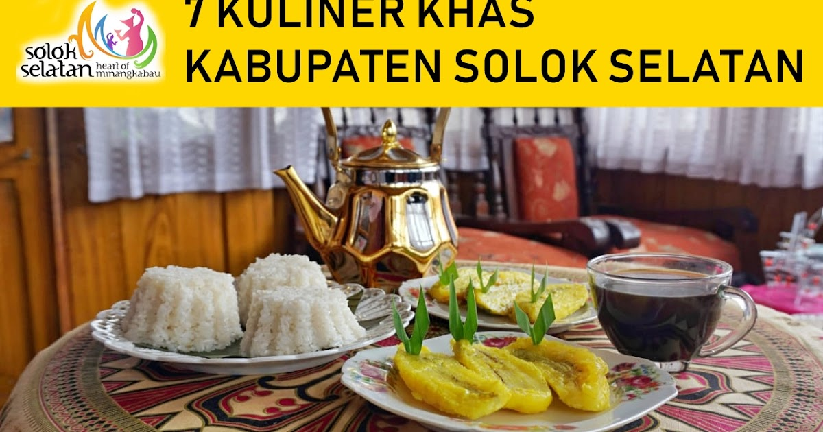 Jelajah Nagari Awak 7 Kuliner Khas Kabupaten Solok Selatan Yang Wajib Dicoba