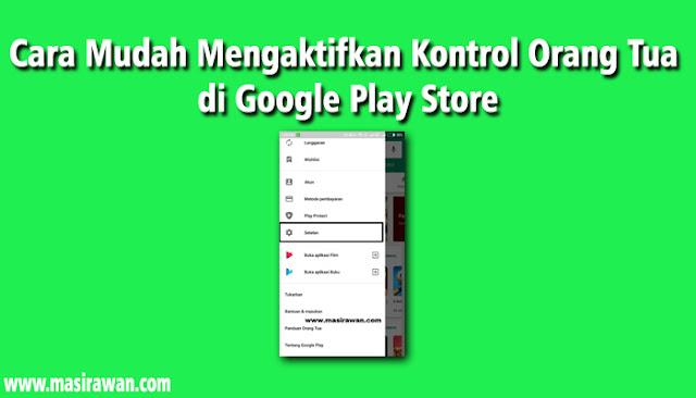 Cara Mudah Mengaktifkan Kontrol Orang Tua di Google Play Store