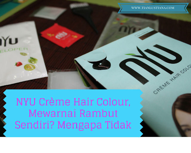 NYU Crème Hair Colour, Mewarnai Rambut Sendiri? Mengapa Tidak