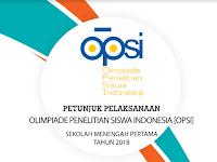 PETUNJUK PELAKSANAAN  OLIMPIADE PENELITIAN SISWA INDONESIA [OPSI] SEKOLAH MENENGAH PERTAMA TAHUN 2018