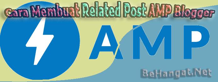 Cara Membuat dan Memasang Related Post AMP Blogger - BeHangat.Net