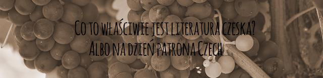 Co to właściwie jest literatura czeska? Albo na dzień patrona Czech