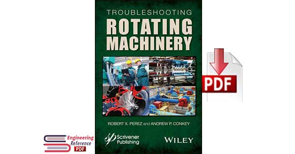 Troubleshooting Rotating Machinery 1st edition by Robert X. Perez and Andrew P. Conkey
