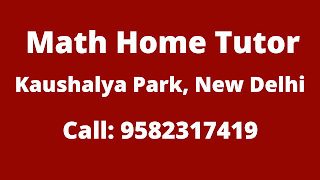 Best Maths Tutors for Home Tuition in Kaushalya Park, Delhi. Call:9582317419