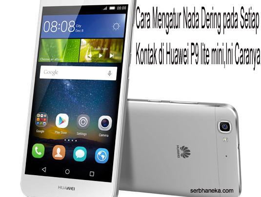 Cara Mengatur Nada Dering pada Setiap Kontak di Huawei P9 lite mini,Ini Caranya