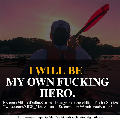 I WILL BE MY OWN F*CKING HERO.