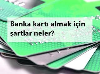 Banka Kartı Almak İçin Şartlar Neler