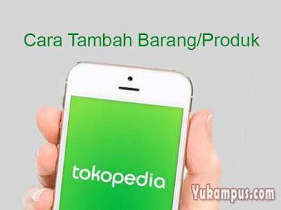 cara tambah barang produk tokopedia