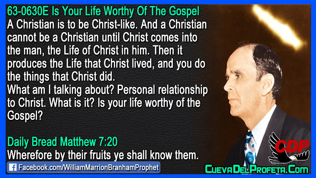 Is your life worthy of the Gospel - William Branham Quotes