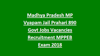 Madhya Pradesh MP Vyapam Jail Prahari 890 Govt Jobs Vacancies Recruitment MPPEB Exam 2018
