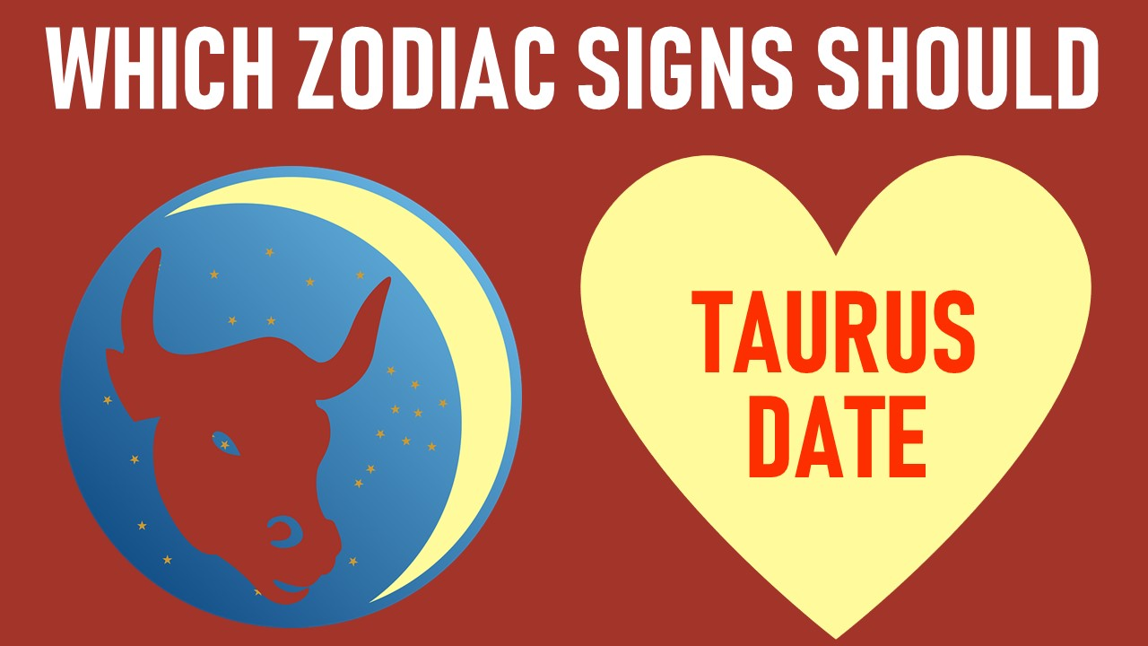 Which Zodiac Signs Should Taurus Date