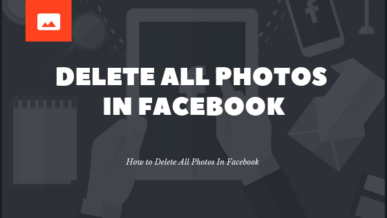 Delete All Photos In Facebook<br/>