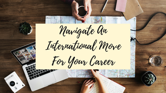 Navigate An International Move For Your Career
