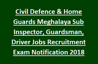 Civil Defence & Home Guards Meghalaya Sub Inspector, Guardsman, Driver Jobs Recruitment Exam Notification 2018