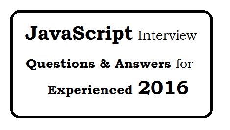 JavaScript Interview Questions and Answers for Experienced 2016