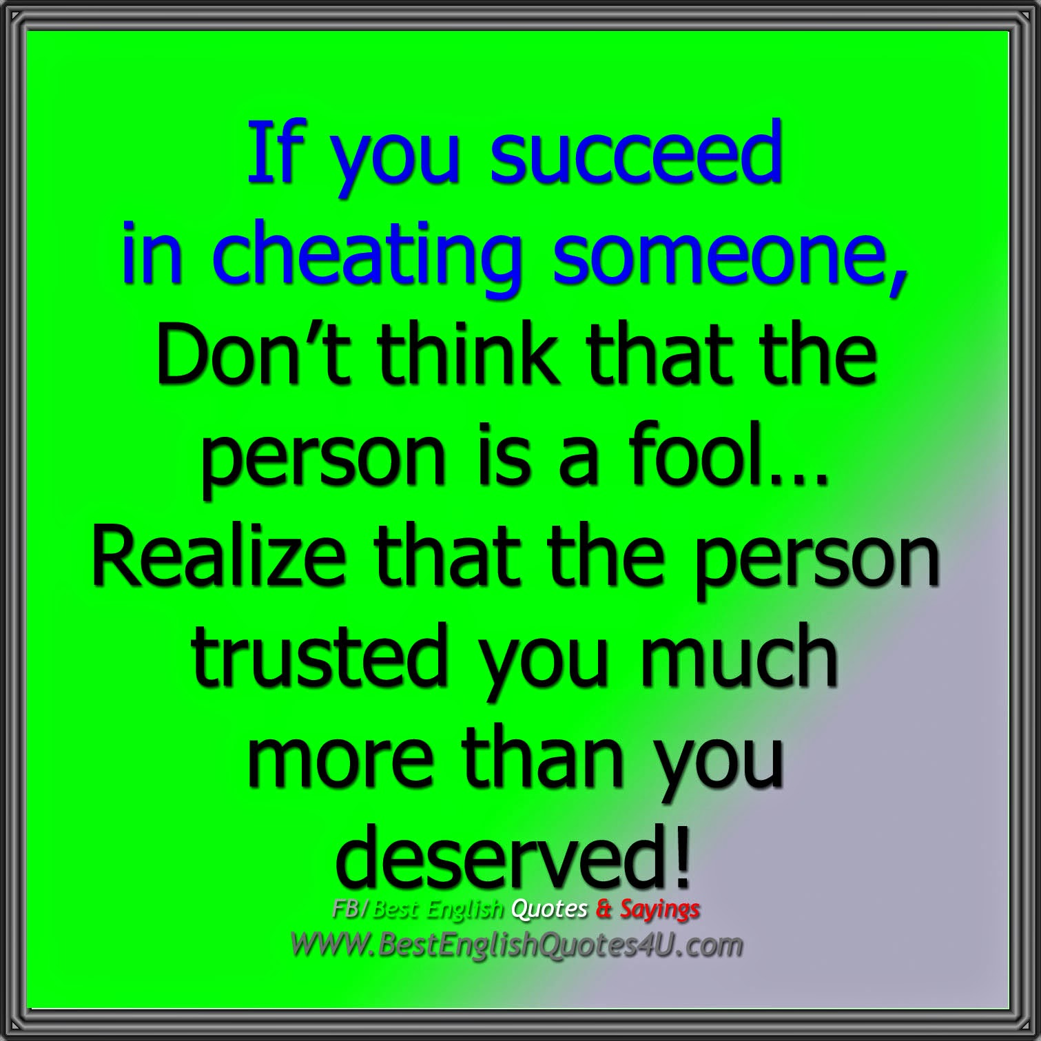 Cheating On Someone You Love Quotes: If You Succeed In Cheating Someone, Don't Think That