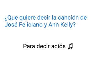 Significado de la canción Para Decir Adiós José Feliciano.