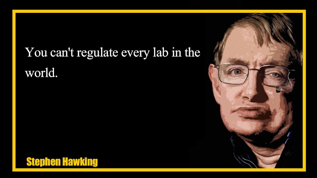 You can't regulate every lab in the world Stephen Hawking