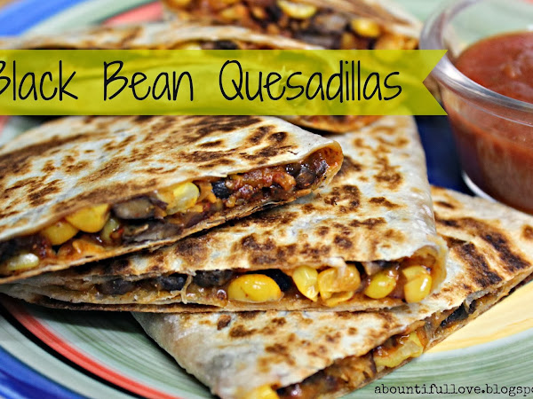 Meatless Fridays : Black Bean and Corn Quesadillas