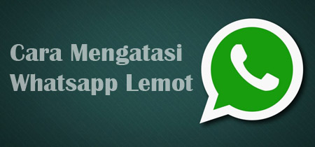 mengatasi whatsapp lemot