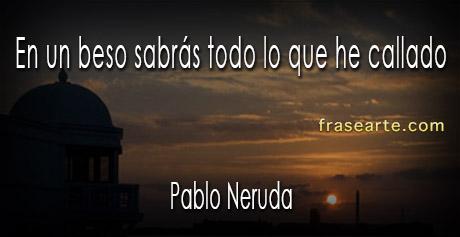 Pablo Neruda- frases de besos y amor