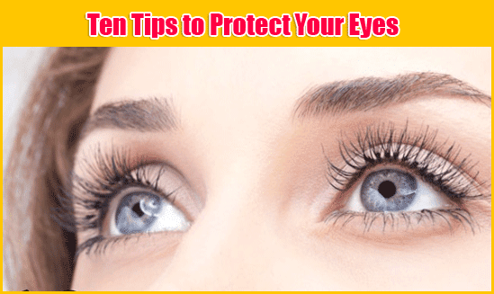 Ten Tips to Protect Your Eyes