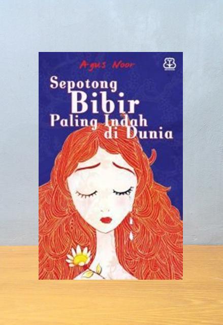 SEPOTONG BIBIR PALING INDAH DI DUNIA, Agus Noor