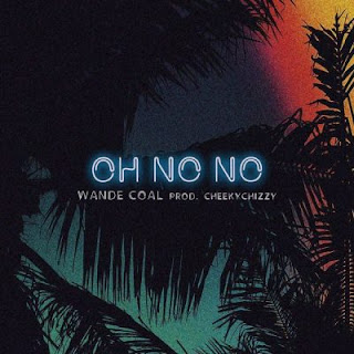 [Music] Wande Coal - Oh No No (Prod. By Cheeky Chizzy)