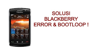 Solusi Blackberry Error Dan Bootloop