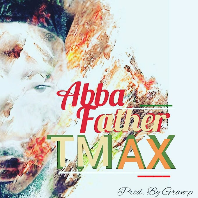 NEW MUSIC: T-MAX - ABBA FATHER @tmaxsinger