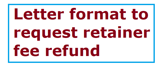 Letter format to request retainer fee refund letter formats and here is a sample letter format that you can send your lawyer to break up the relationship with him and make a request to refund your retainer fee spiritdancerdesigns Choice Image