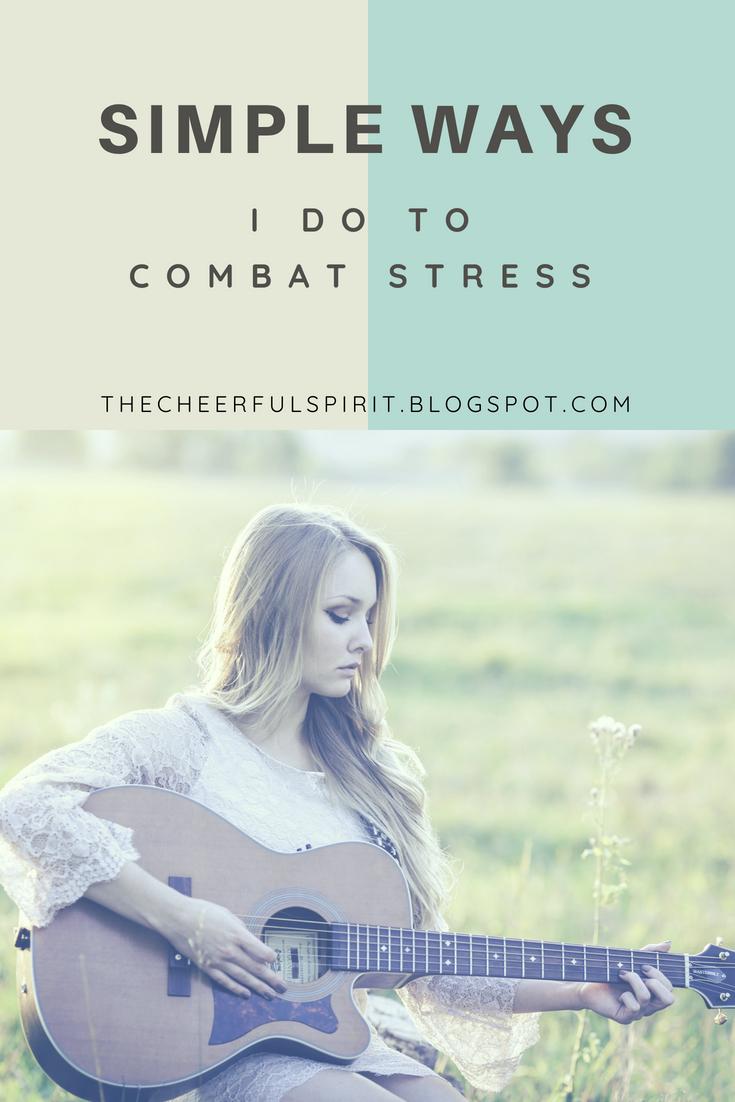 Simple Ways I Do To Combat Stress