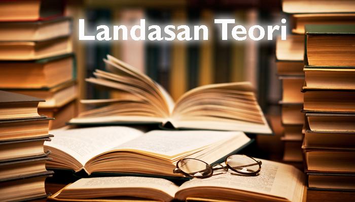 Pengertian, Fungsi, & Ciri-ciri Landasan Teori yang Baik ...