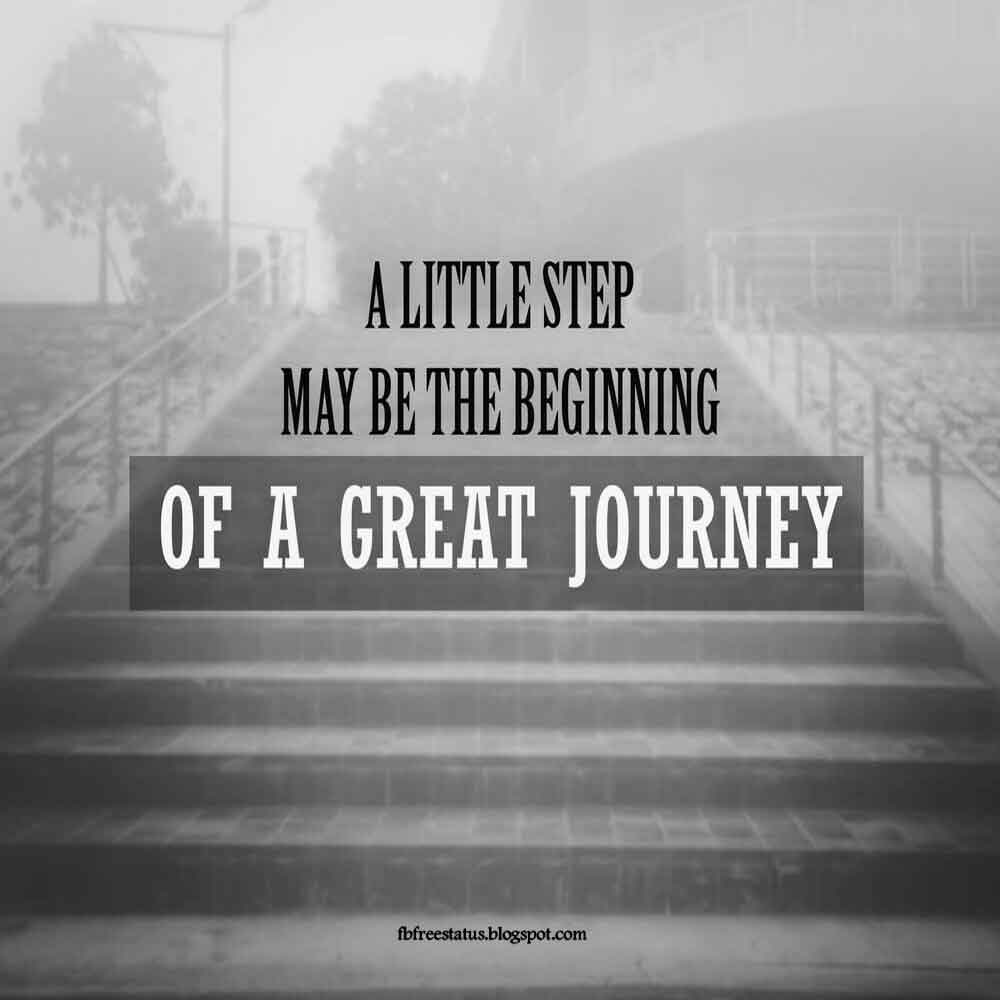 A little step may be the beginning of a great journey.