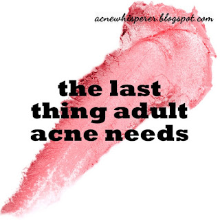 Cream Blush - the last thing adult acne needs!