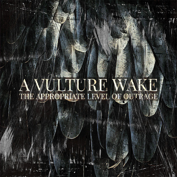 "A Vulture Wake stream new album ""The Appropriate Level Of Outrage"""