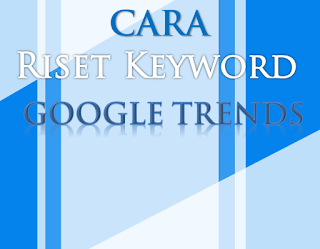 Riset Keyword Melalui Google Trends