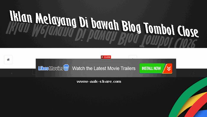 Memasang Iklan Melayang Dibawah Blog dengan Tombol Close