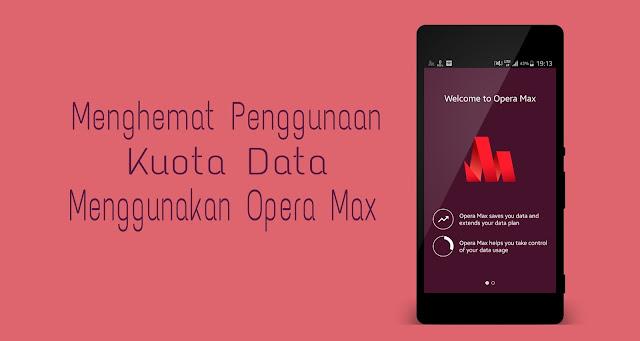 Opera Max Dapat Menghemat Kuota Data Selulluer di Android