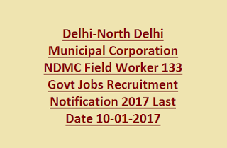 Delhi-North Delhi Municipal Corporation NDMC Field Worker 133 Govt Jobs Recruitment Notification 2017 Last Date 10-01-2017