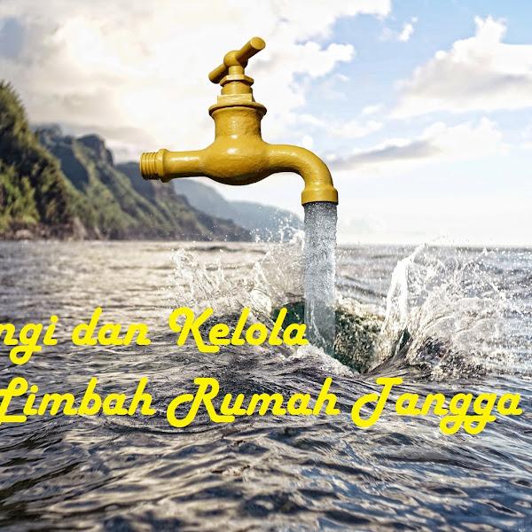 Kurangi dan Kelola Air Limbah Rumah Tangga