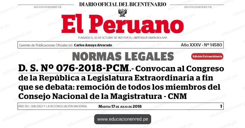 D. S. Nº 076-2018-PCM - Convocan al Congreso de la República a Legislatura Extraordinaria a fin que se debata: remoción de todos los miembros del Consejo Nacional de la Magistratura - CNM - www.pcm.gob.pe