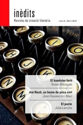 INÈDITS - Revista de creació literària - Núm. 8 - Abril 2016