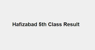 Hafizabad 5th Class Result 2018 - BISE PEC Hafizabad Board 5th Results