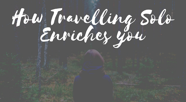 7 Ways Traveling Solo Enriches You
