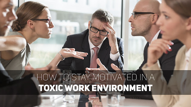 How to Stay Motivated in a Toxic Work Environment