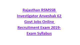 Rajasthan RSMSSB Investigator Anveshak 62 Govt Jobs Online Recruitment Exam Notification 2019-Exam Syllabus